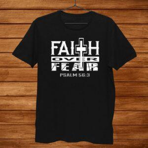 Faith Over Fear Bible Quote Christian Shirt