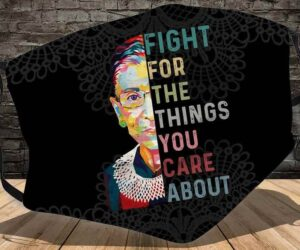 Fight For The Things You Care About Notorious Rbg Ruth Bader Ginsburg Face Mask