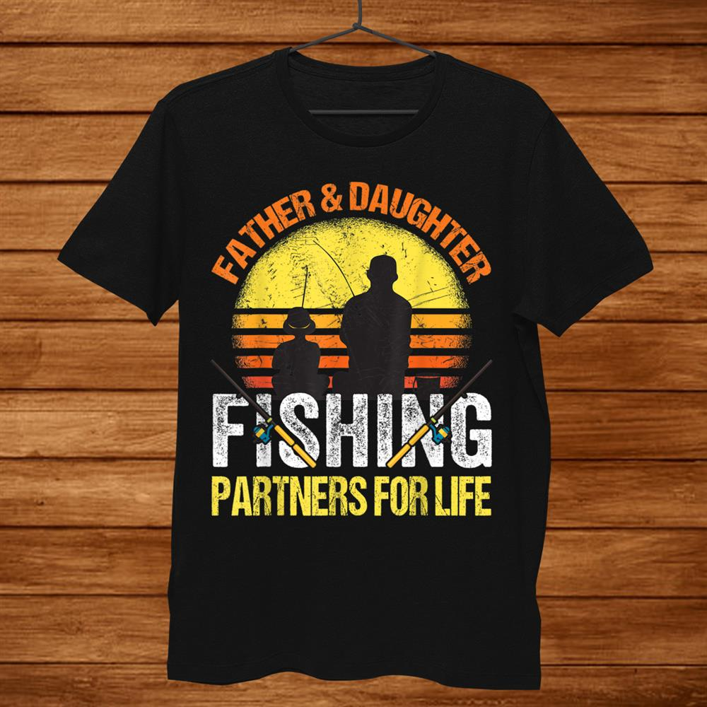 Fisherman Dad And Daughter Fishing Partners For Life Shirt