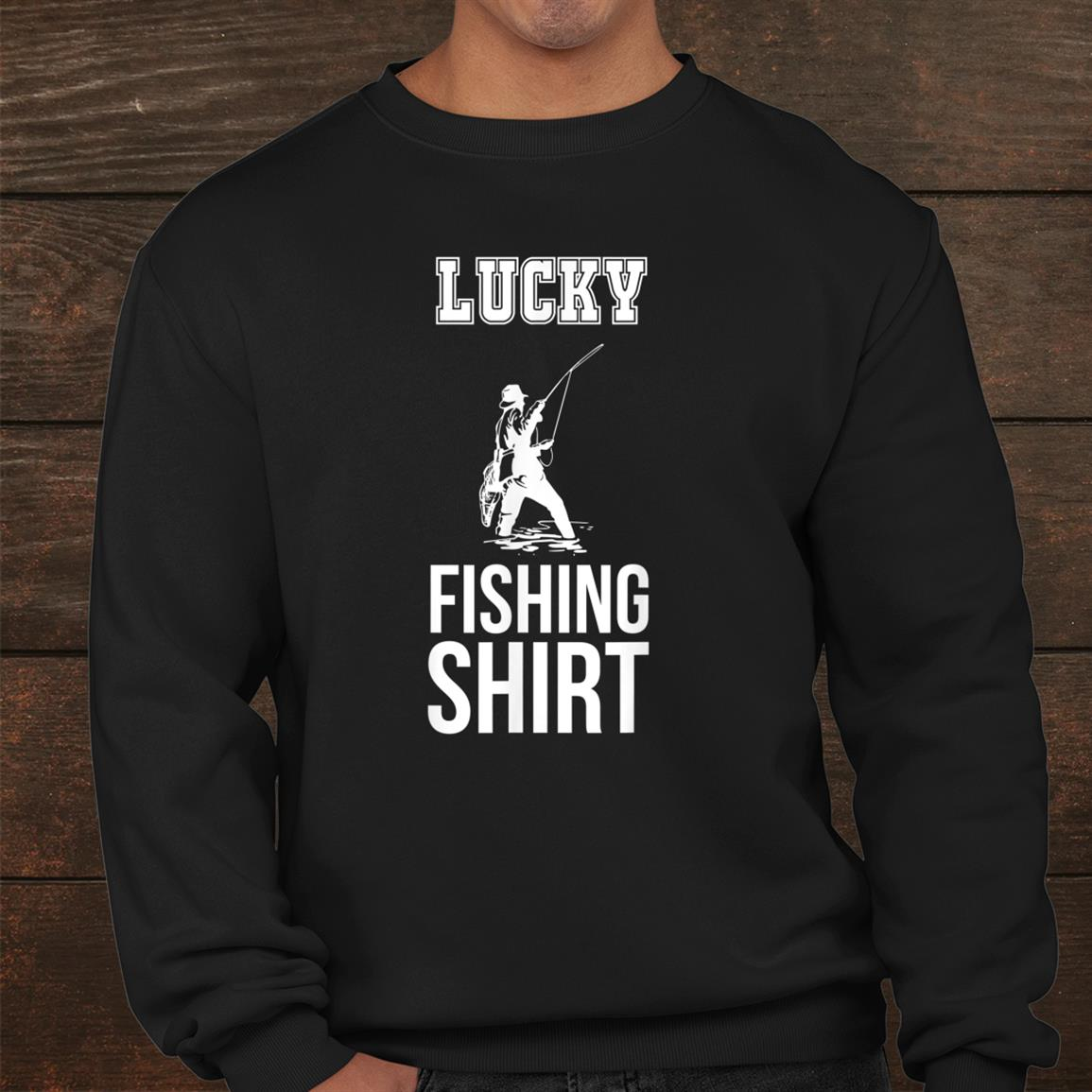 Fisherman Lucky Fishing Shirt Dad Husband Boyfriend Shirt