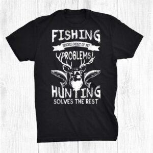 Fishing And Hunting For Hunters And Fishermen Shirt