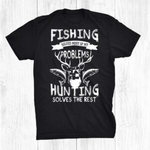 Fishing And Hunting For Hunters And Fishershirt