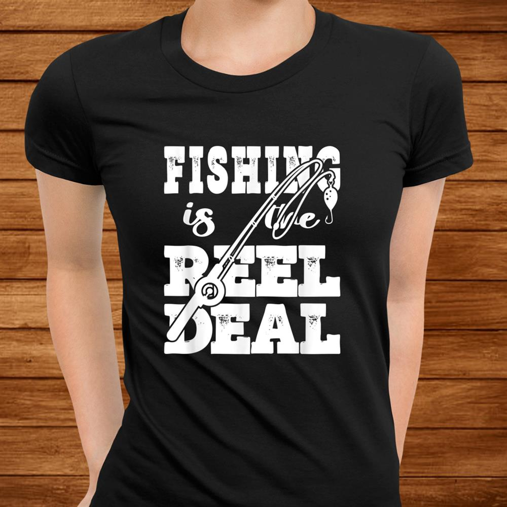 Fishing Is The Reel Deal Papa Daddy Shirt