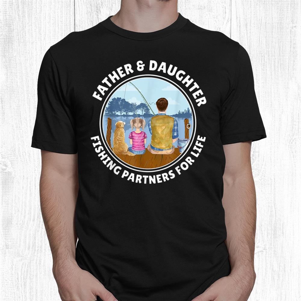Fishing Partners For Life Father And Daughter Shirt