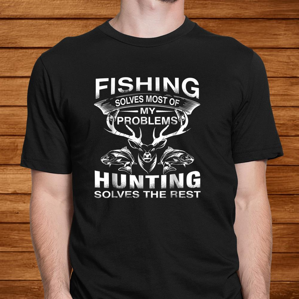 Fishingand & Hunting Shirt Gifts For Hunters Who Love To Hunt Men