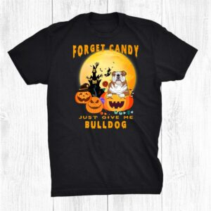 Forget Candy Just Give Me Bulldog Pumpkin Witch Halloween Shirt