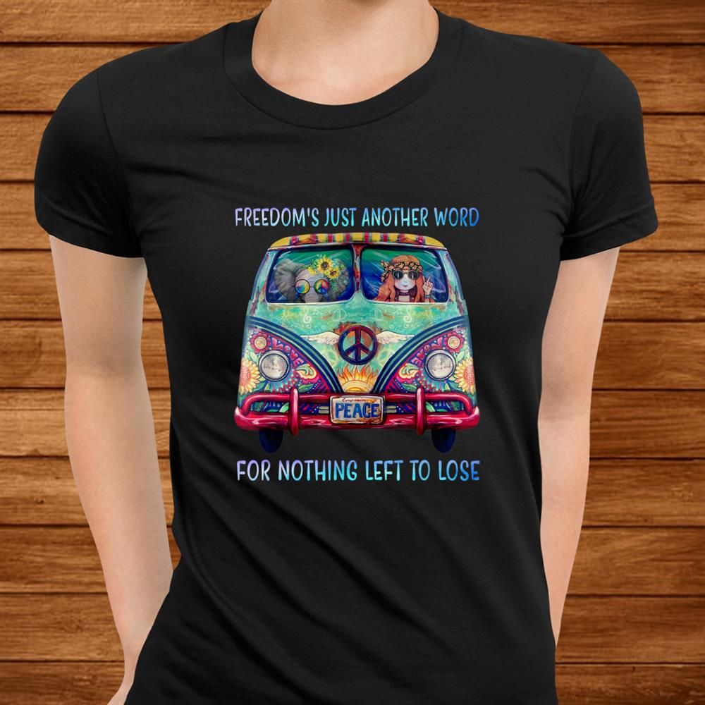 Freedoms Just Another Word For Nothing Left To Lose Hippie Shirt