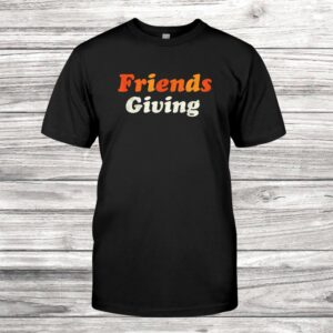 Friendsgiving Happy Thanksgiving Retro Vintage Gift Top Shirt