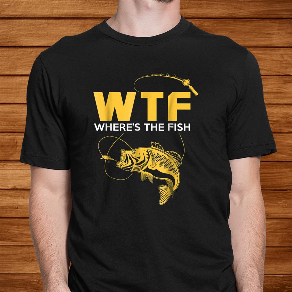 Funny Fishing Gifts Wtf Wheres The Fish Shirt