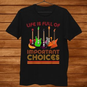 Funny Guitar Shirt. Life Is Full Of Important Choices Shirt