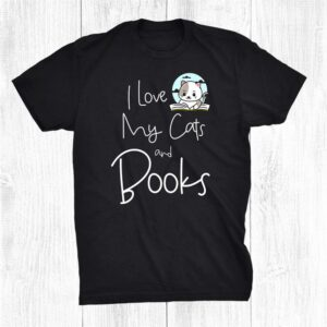 Funny I Love My Cats And Books Cat Owner Reading Lover Shirt