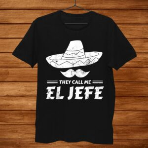 Funny Mexican Boss Chef Gift They Call Me El Jefe Shirt