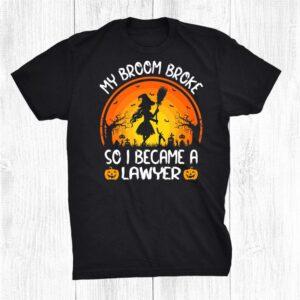 Funny My Broom Broke So I Became A Lawyer Halloween Shirt
