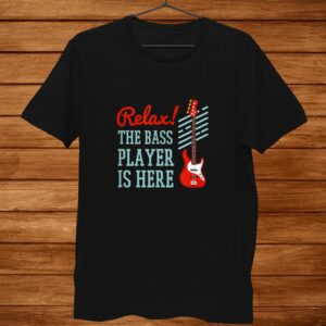 Funny Relax Bass Guitarist Player Is Here Guitar Lover Shirt