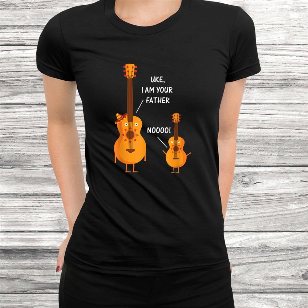 Funny Uke I Am Your Father Shirt Ukelele Guitar T-Shirt Shirt