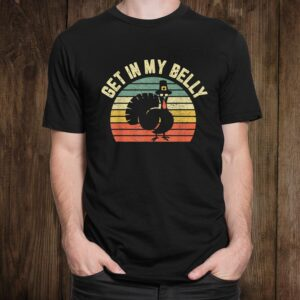 Get In My Belly Shirt Cool Turkey Funny Thanksgiving Shirt