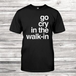 Go Cry In The Walk In Vintage Culinary Chef Restaurant Shirt