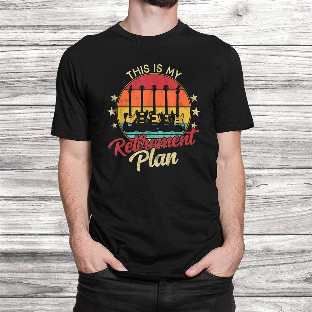 Guitar Retirement Plan Musician Funny Guitarist Shirt