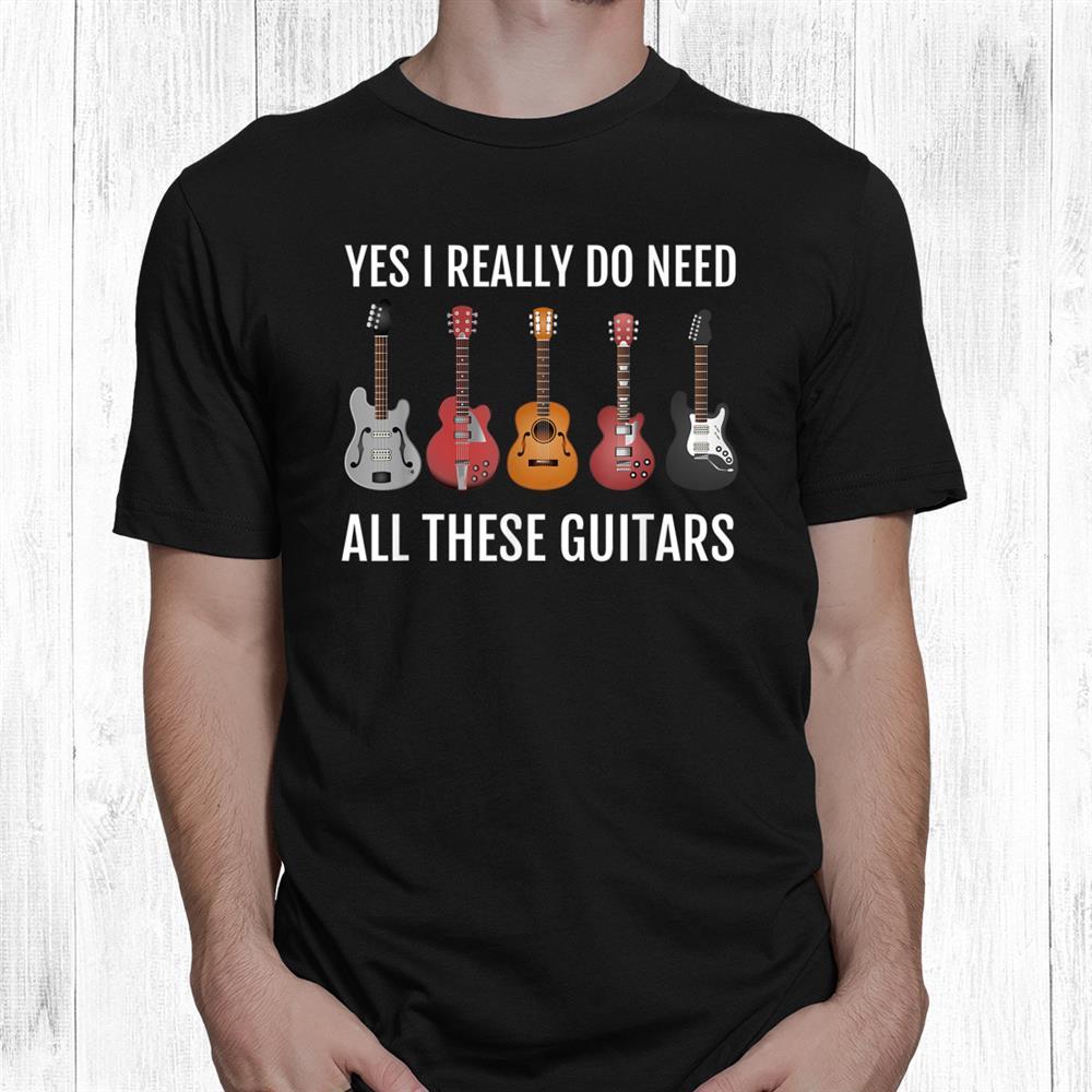 Guitar Themed Tshirt Guitar Player Gift I Need These Guitars Shirt