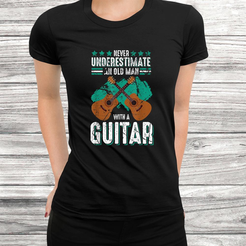 Guitarist Never Underestimate An Old Man With A Guitar Shirt