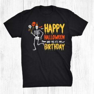 Happy Halloween And Yes Its My Birthday Skeleton Halloween Shirt