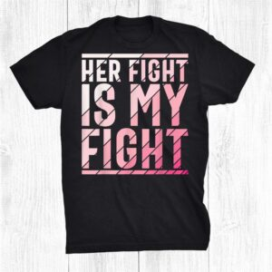 Her Fight Is My Fight Breast Cancer Awareness Shirt