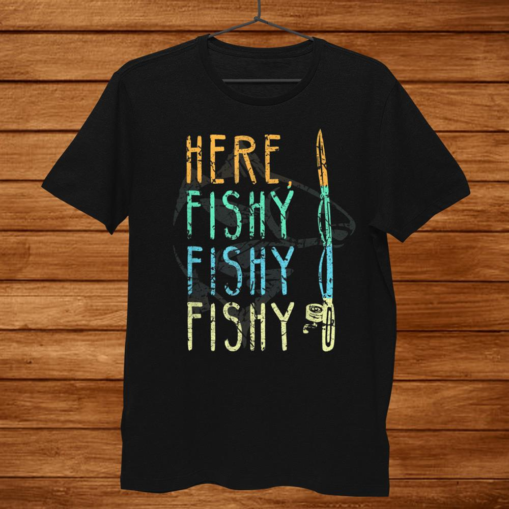 Here Fishy Fishy T-Shirt Fishing Lover Tee Fishermans Gift