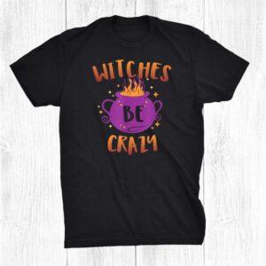 Humor Saying Witches Be Crazy Halloween 2020 Gag Pun Shirt