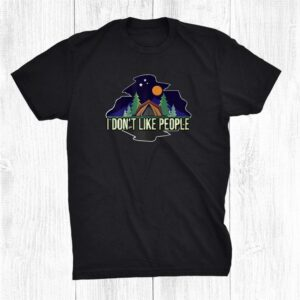 I Dont Like People Camping Shirt