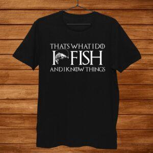 I Fish And I Know Things Funny Fisherman Shirt