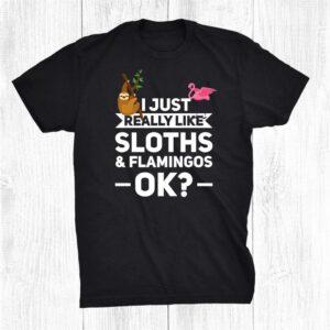I Just Really Like Sloths And Flamingos Ok Sloths Shirt