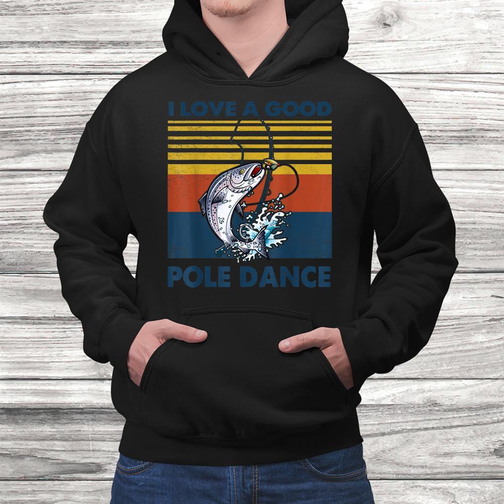 I Love A Good Pole Dance Fishing T Shirt
