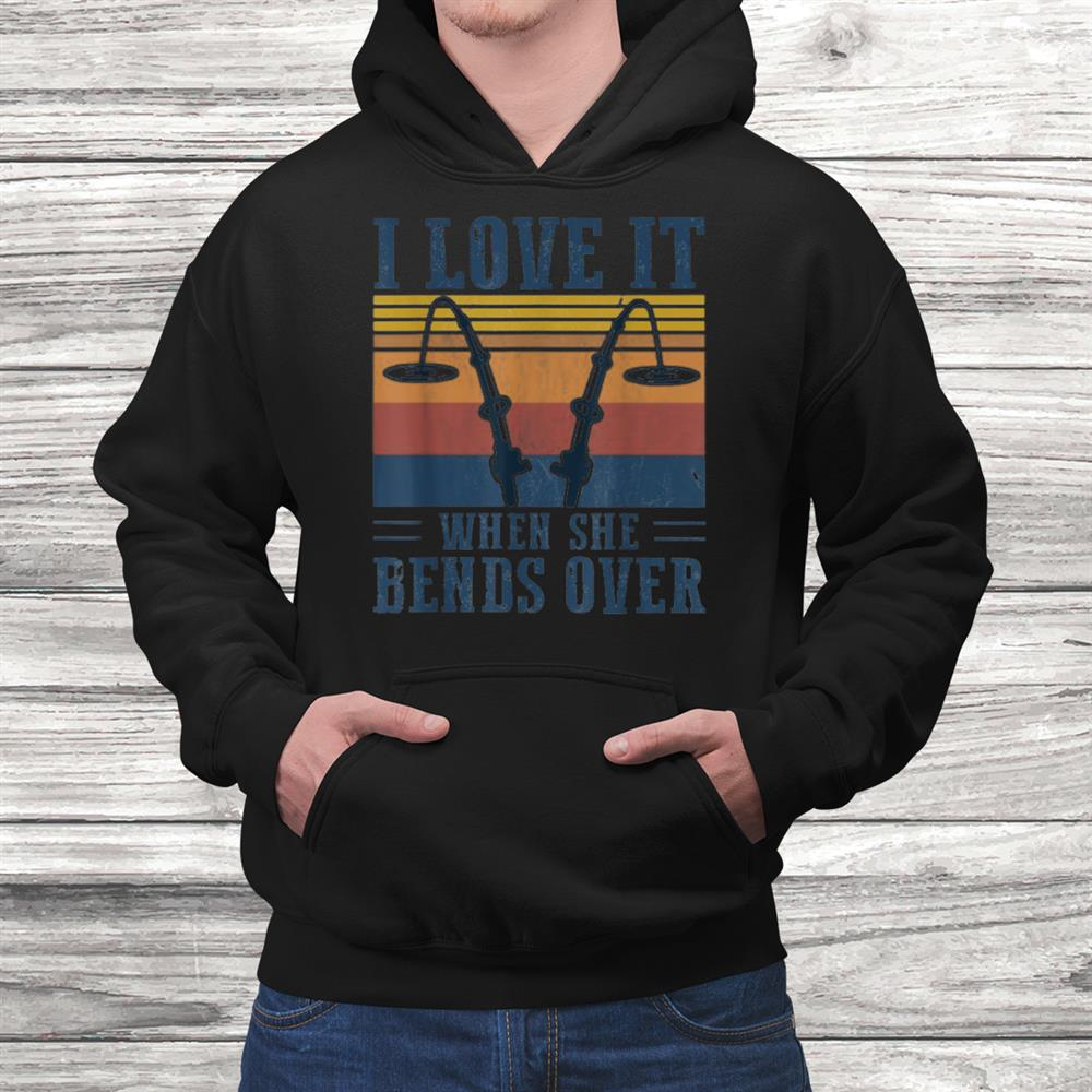 I Love It When She Bends Over Fishing Lover Vintage Fishing Shirt
