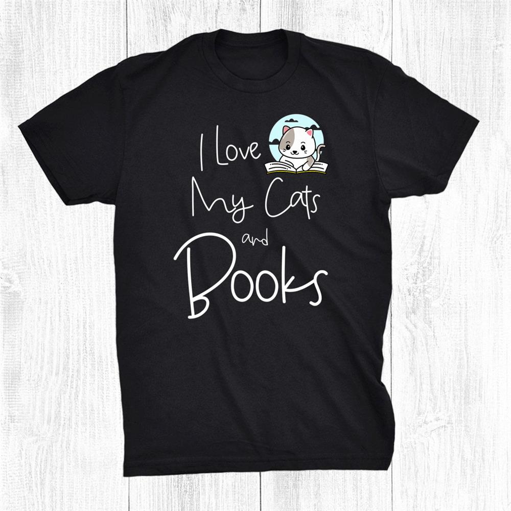 I Love My Cats And Books Cat Owner Reading Lover Funny Shirt