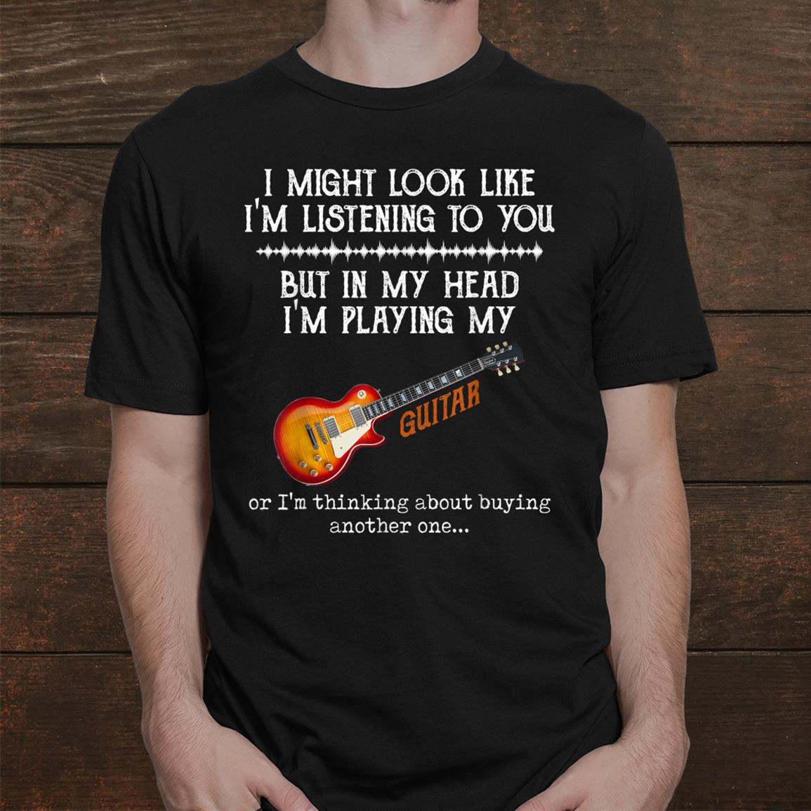 I Might Look Like I'm Listening To You But In My Head Guitar Shirt