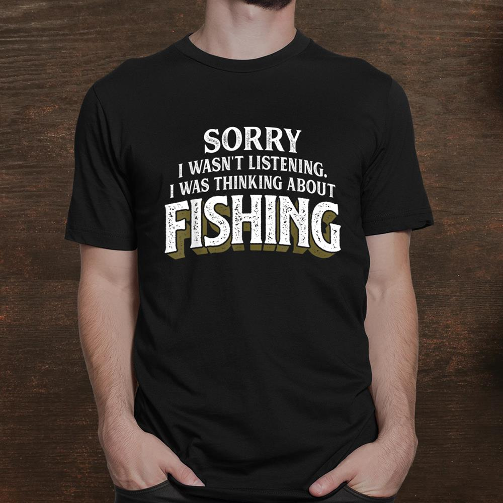 I Was Thinking About Fishing Funny Fishing Shirt