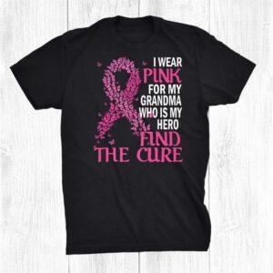 I Wear Pink For My Grandma Who Is Hero Breast Cancer Warrior Shirt