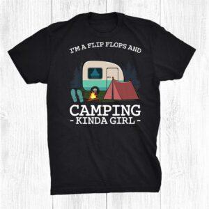 Im A Flip Flops And Camping Kinda Girl Camper Glamping Trip Shirt