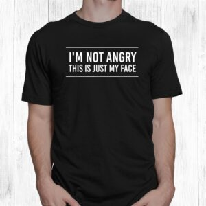 im not angry this is just my face shirt 1