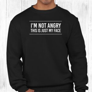 im not angry this is just my face shirt 2