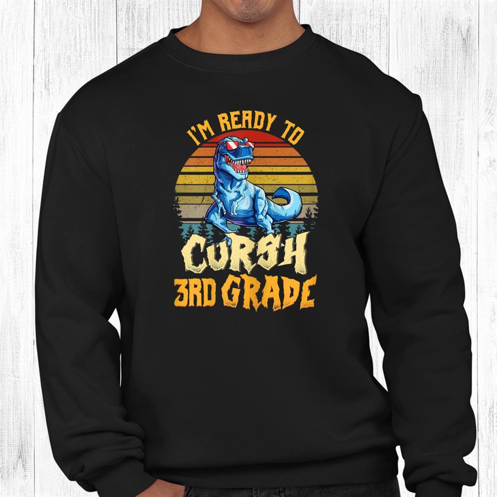 Im Ready To Crushrd Grade Dinosaur Back To School Shirt