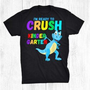 Im Ready To Crush Kindergarten Dinosaur Back To School Shirt
