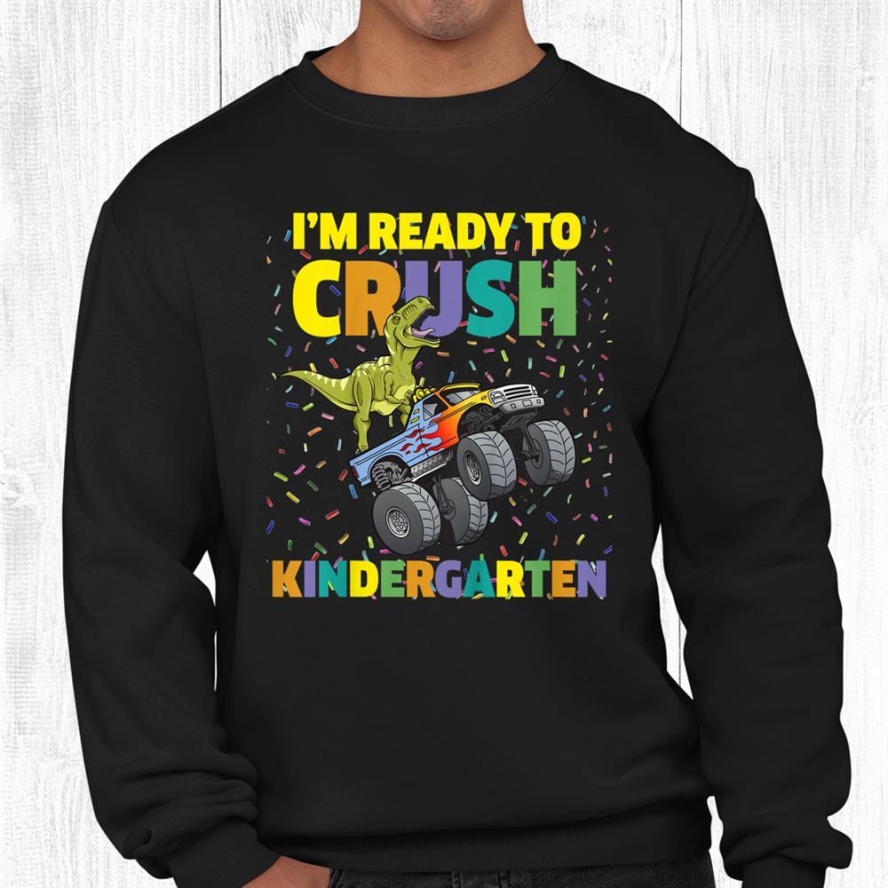Im Ready To Crush Kindergarten Is A T Rex Dinosaur Shirt