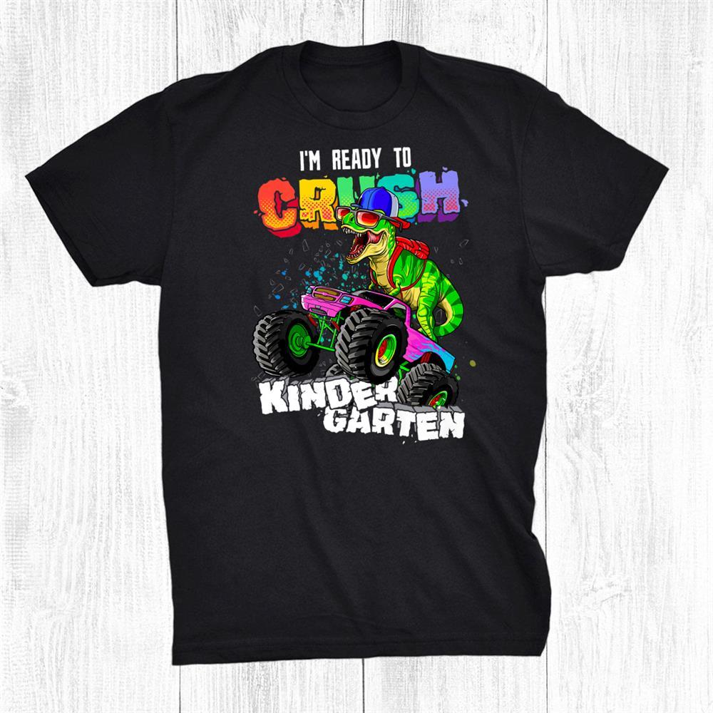 Im Ready To Crush Kindergarten T Rex Dinosaur Monster Truck Shirt