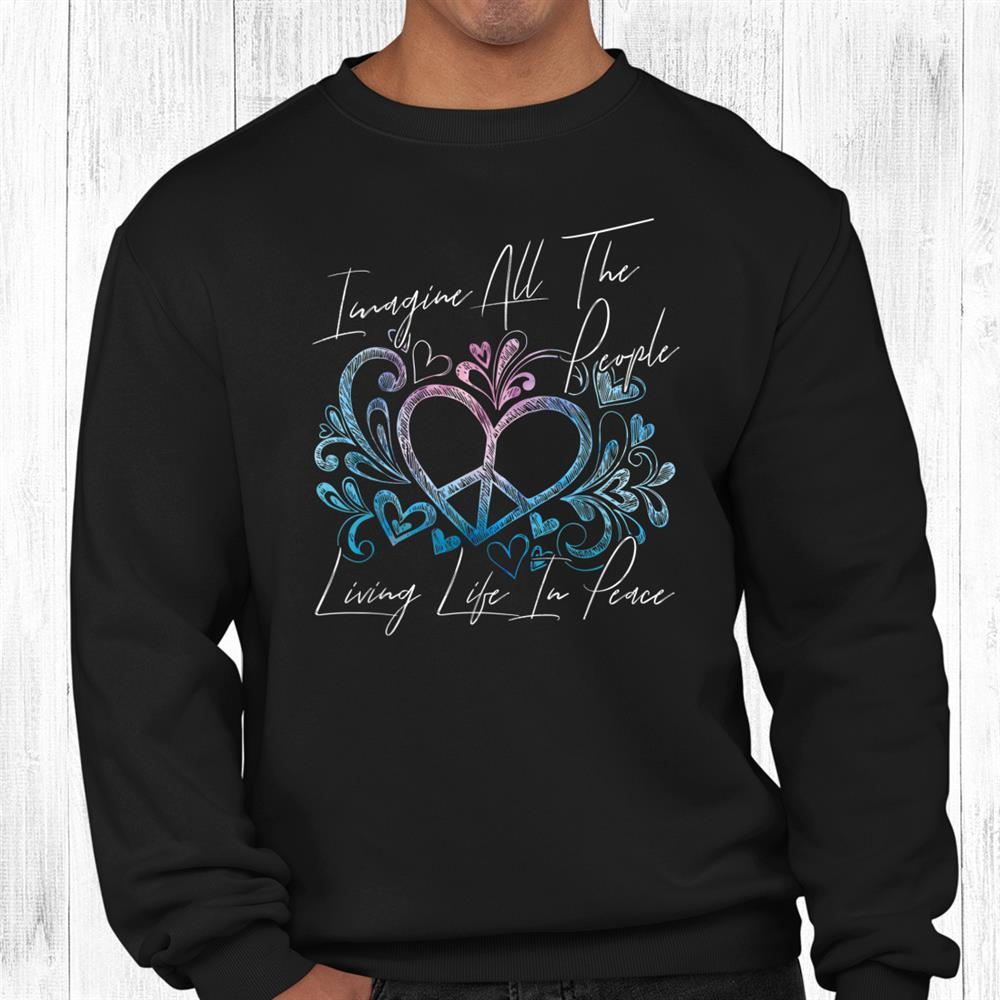 Imagine Hippie People Living Life In Peace And Love Shirt