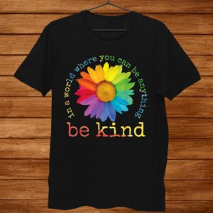 In A World Where You Can Be Anything Be Kind Sunflower Shirt