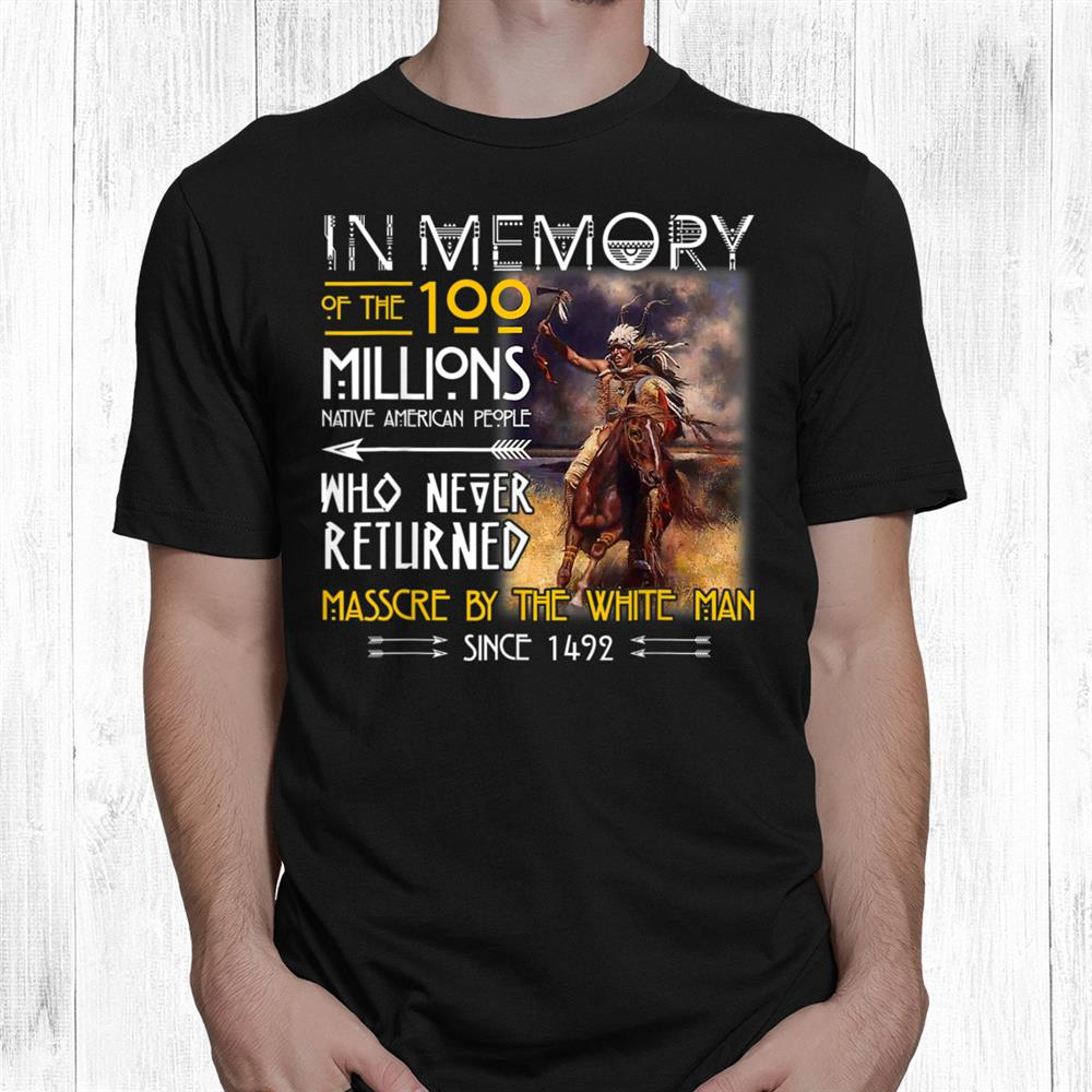 In Memory Of The00 Millions Native American People Shirt