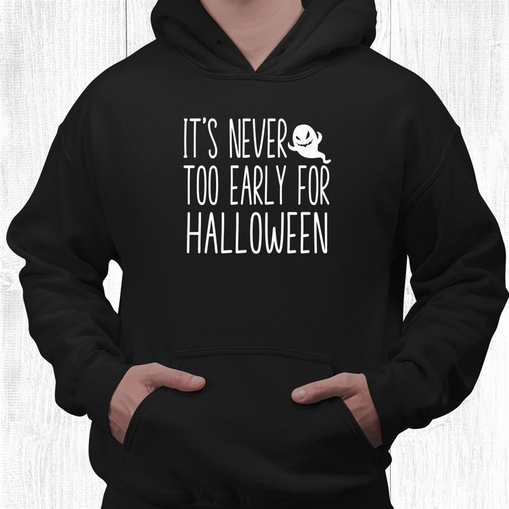 Its Never Too Early For Halloween Gothic Goth Punk Ghost Shirt