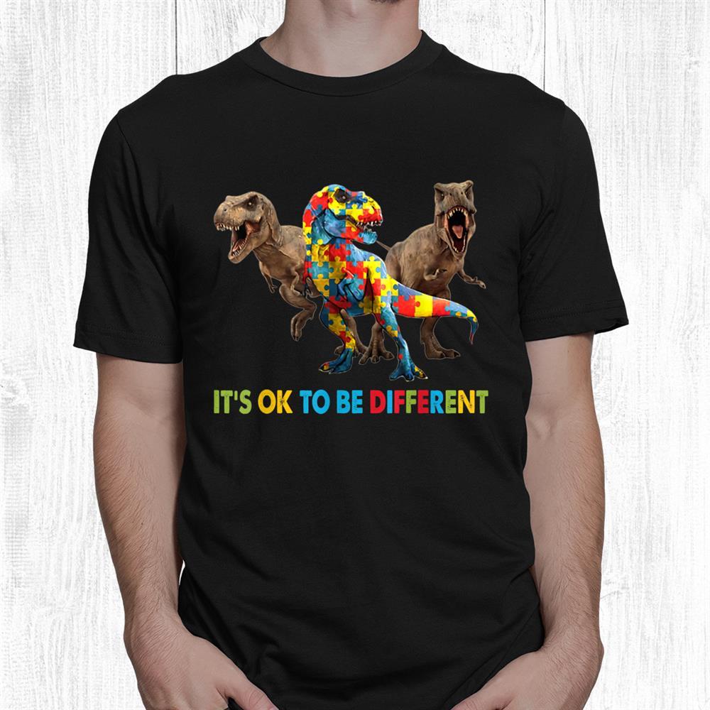 Its Ok To Be Different Dinosaur Autism Awareness Shirt