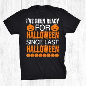 Ive Been Ready For Halloween Since Last Halloween Funny Men Shirt